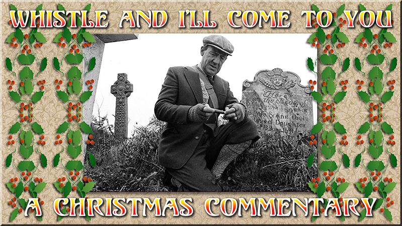 Christmas Commentaries - Whisle and I'll Come To You