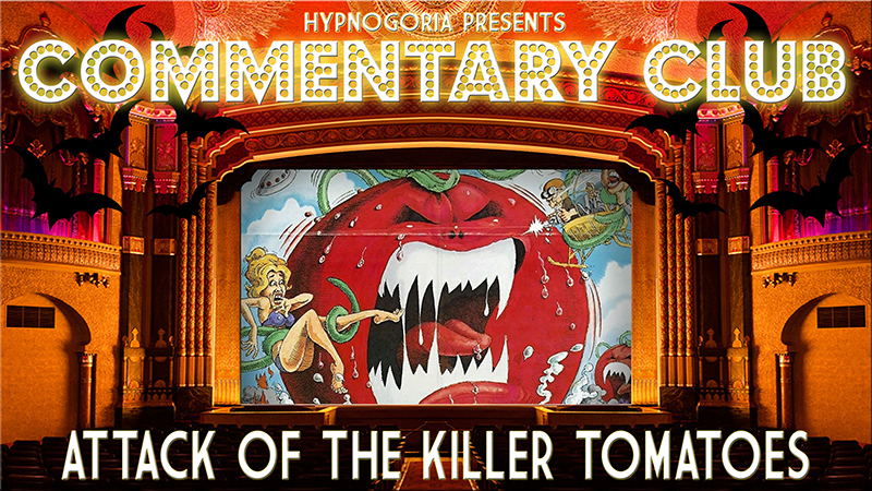 Commentary Club 34 - Attack of the Killer Tomatoes