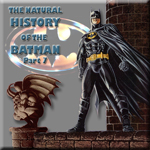 The Natural History of the Batman Part 7