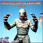 The Chronicles of the Creature Part III