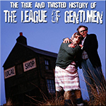 The True and Twisted History of the League of Gentlemen