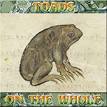 Toads on the Whole